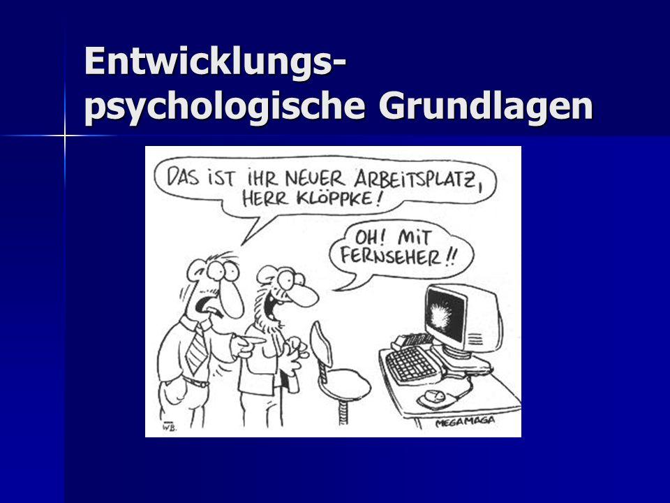 Entwicklungs- psychologische Grundlagen