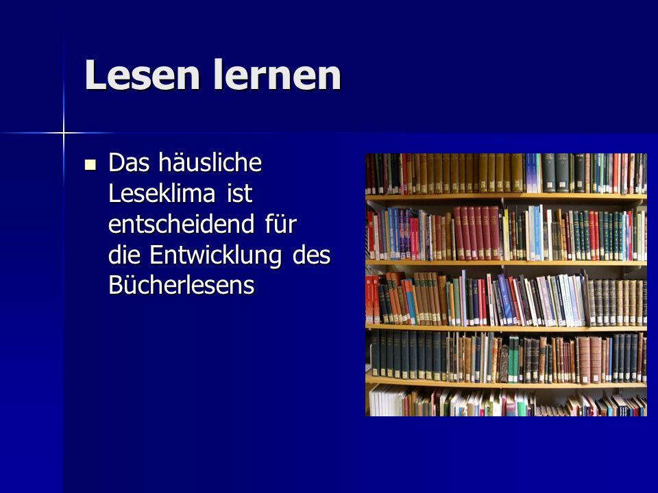 Lesen lernen Das häusliche Leseklima ist entscheidend für die Entwicklung des Bücherlesens Das häusliche Leseklima ist entscheidend für die Entwicklung des Bücherlesens