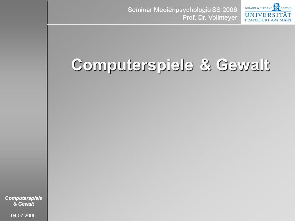 Computerspiele & Gewalt 04.07.2006 Computerspiele & Gewalt Seminar Medienpsychologie SS 2006 Prof. Dr. Vollmeyer