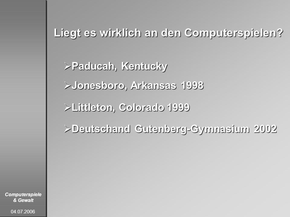 Computerspiele & Gewalt 04.07.2006 Paducah, Kentucky Paducah, Kentucky Jonesboro, Arkansas 1998 Jonesboro, Arkansas 1998 Littleton, Colorado 1999 Litt