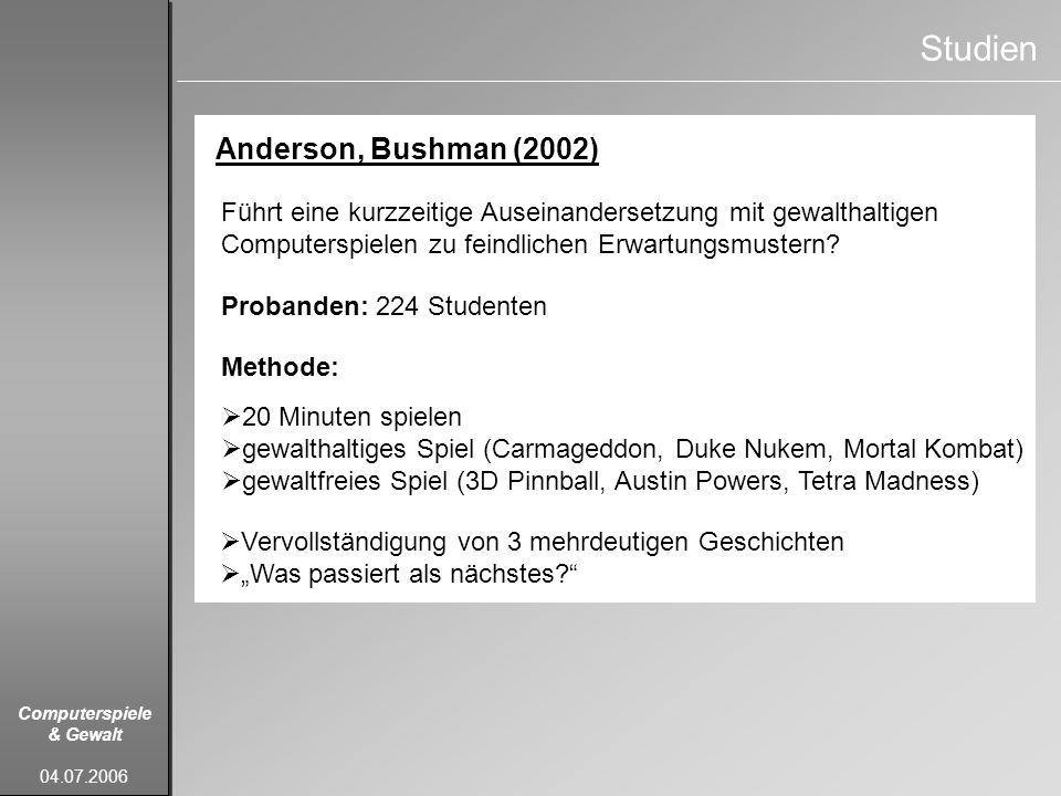 Computerspiele & Gewalt 04.07.2006 Studien Anderson, Bushman (2002) Führt eine kurzzeitige Auseinandersetzung mit gewalthaltigen Computerspielen zu fe