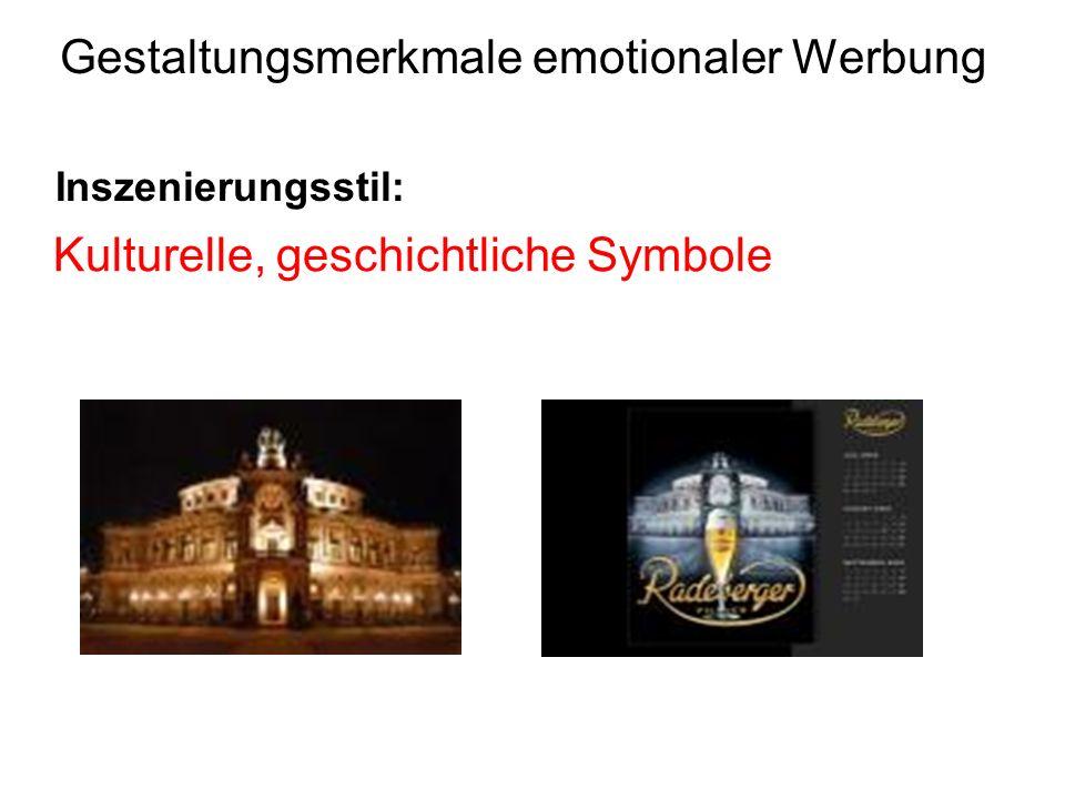 Inszenierungsstil: Gestaltungsmerkmale emotionaler Werbung Kulturelle, geschichtliche Symbole