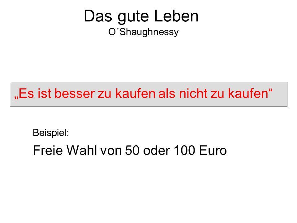 Es ist besser zu kaufen als nicht zu kaufen Beispiel: Freie Wahl von 50 oder 100 Euro Das gute Leben O´Shaughnessy
