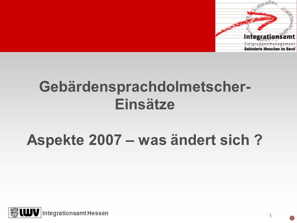 Integrationsamt Hessen 1 Gebärdensprachdolmetscher- Einsätze Aspekte 2007 – was ändert sich ?