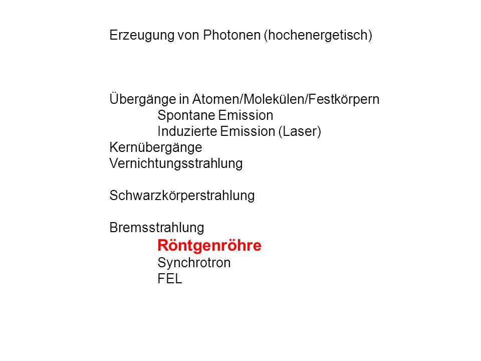 Erzeugung von Photonen (hochenergetisch) Übergänge in Atomen/Molekülen/Festkörpern Spontane Emission Induzierte Emission (Laser) Kernübergänge Vernich
