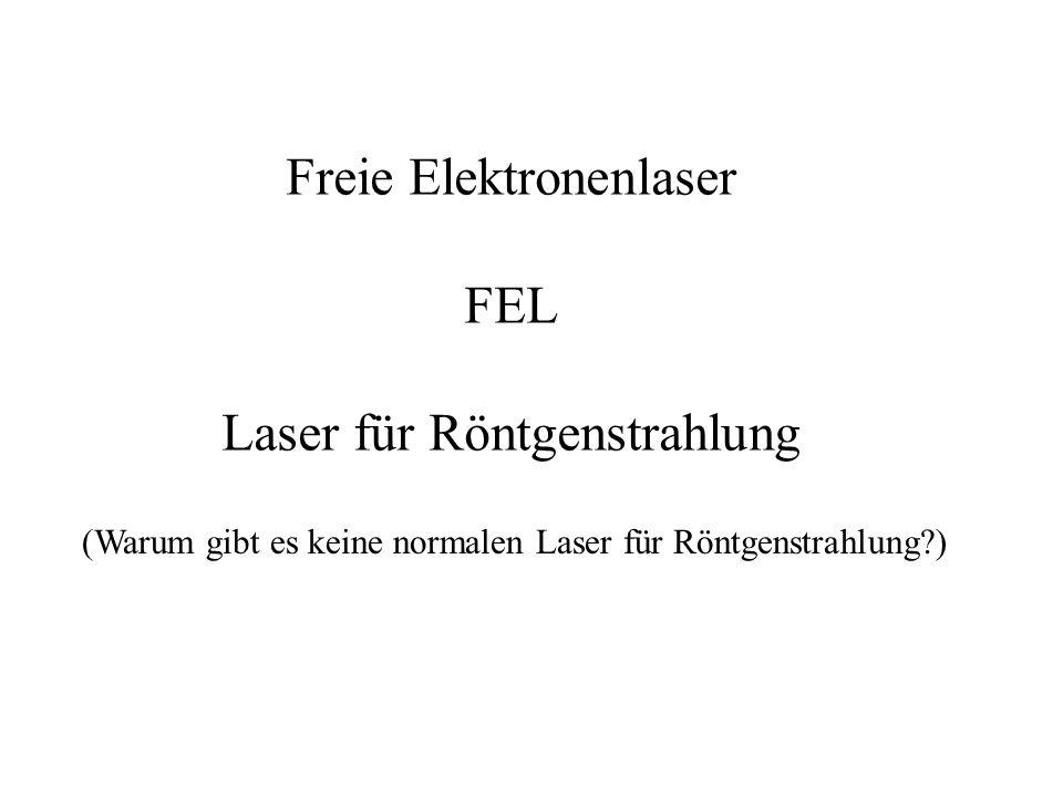 Freie Elektronenlaser FEL Laser für Röntgenstrahlung (Warum gibt es keine normalen Laser für Röntgenstrahlung?)