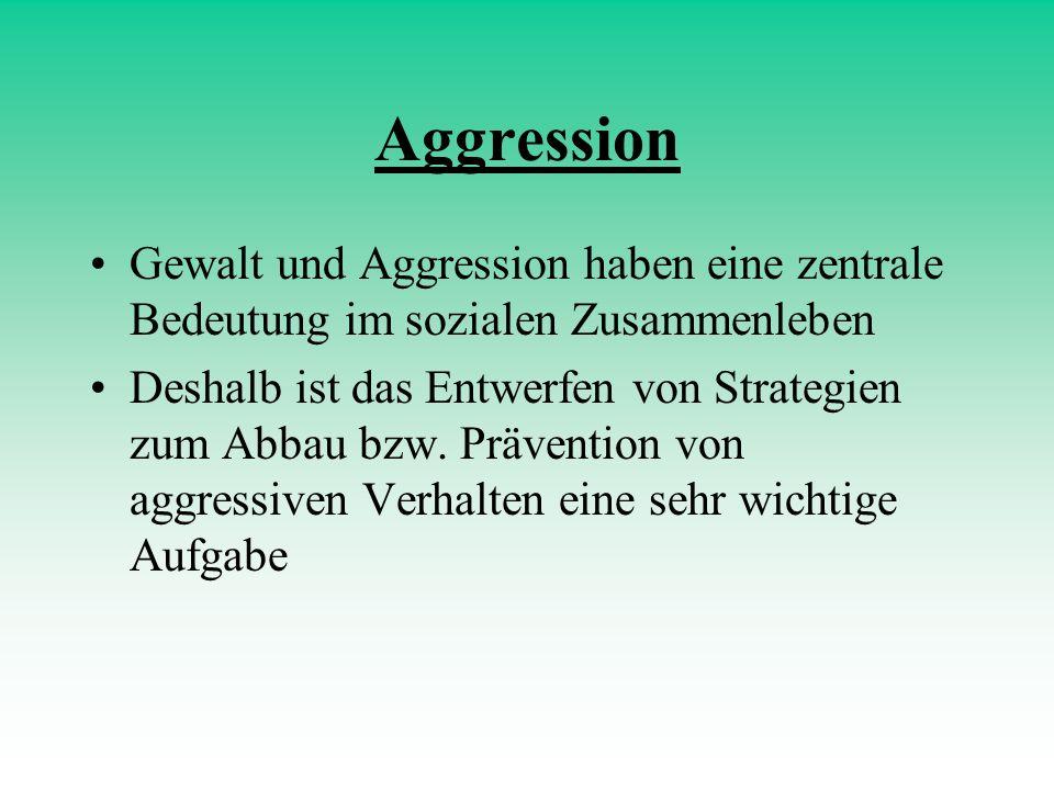 Aggression Gewalt und Aggression haben eine zentrale Bedeutung im sozialen Zusammenleben Deshalb ist das Entwerfen von Strategien zum Abbau bzw. Präve