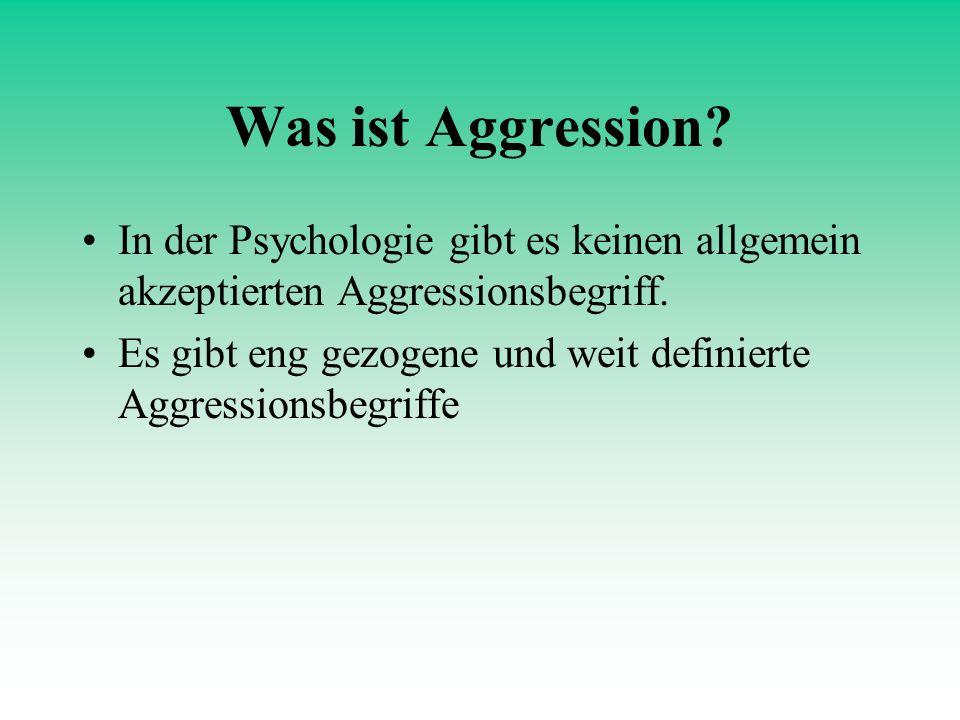 Was ist Aggression? In der Psychologie gibt es keinen allgemein akzeptierten Aggressionsbegriff. Es gibt eng gezogene und weit definierte Aggressionsb