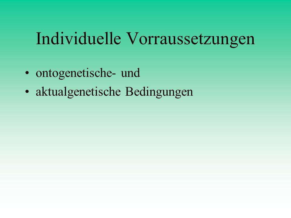 Individuelle Vorraussetzungen ontogenetische- und aktualgenetische Bedingungen