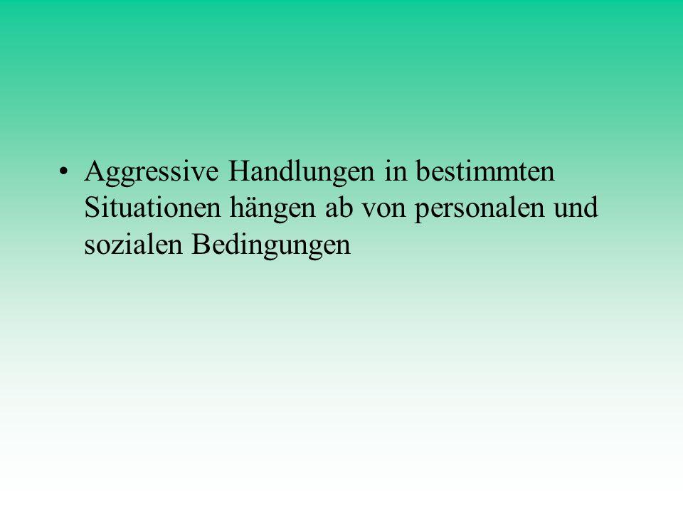Aggressive Handlungen in bestimmten Situationen hängen ab von personalen und sozialen Bedingungen