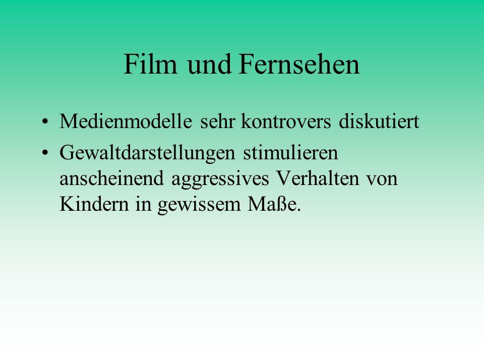 Film und Fernsehen Medienmodelle sehr kontrovers diskutiert Gewaltdarstellungen stimulieren anscheinend aggressives Verhalten von Kindern in gewissem