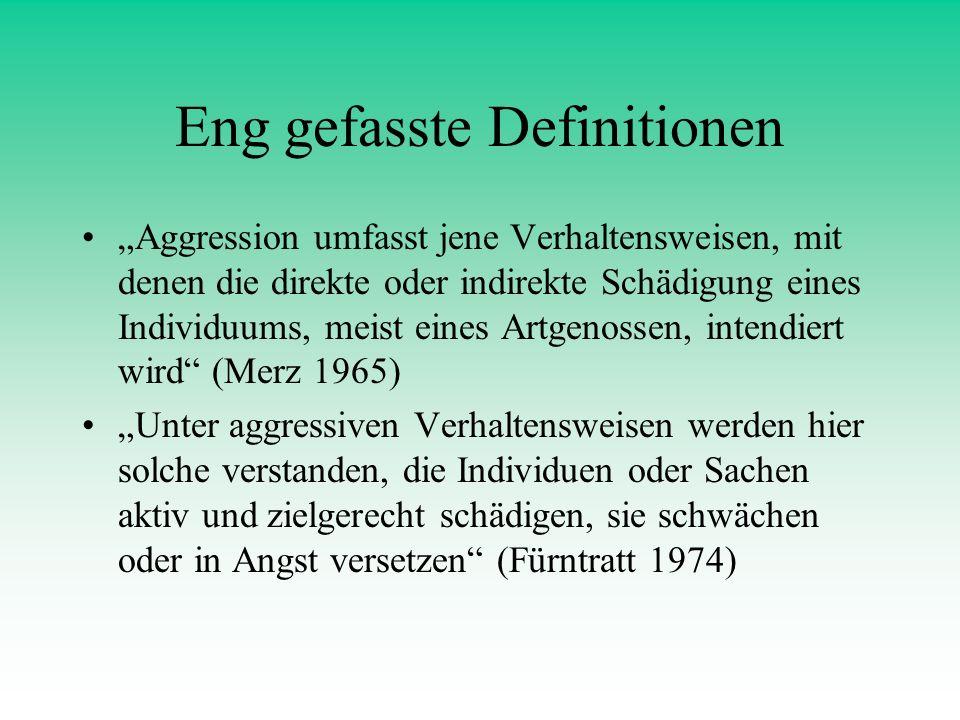 Eng gefasste Definitionen Aggression umfasst jene Verhaltensweisen, mit denen die direkte oder indirekte Schädigung eines Individuums, meist eines Art