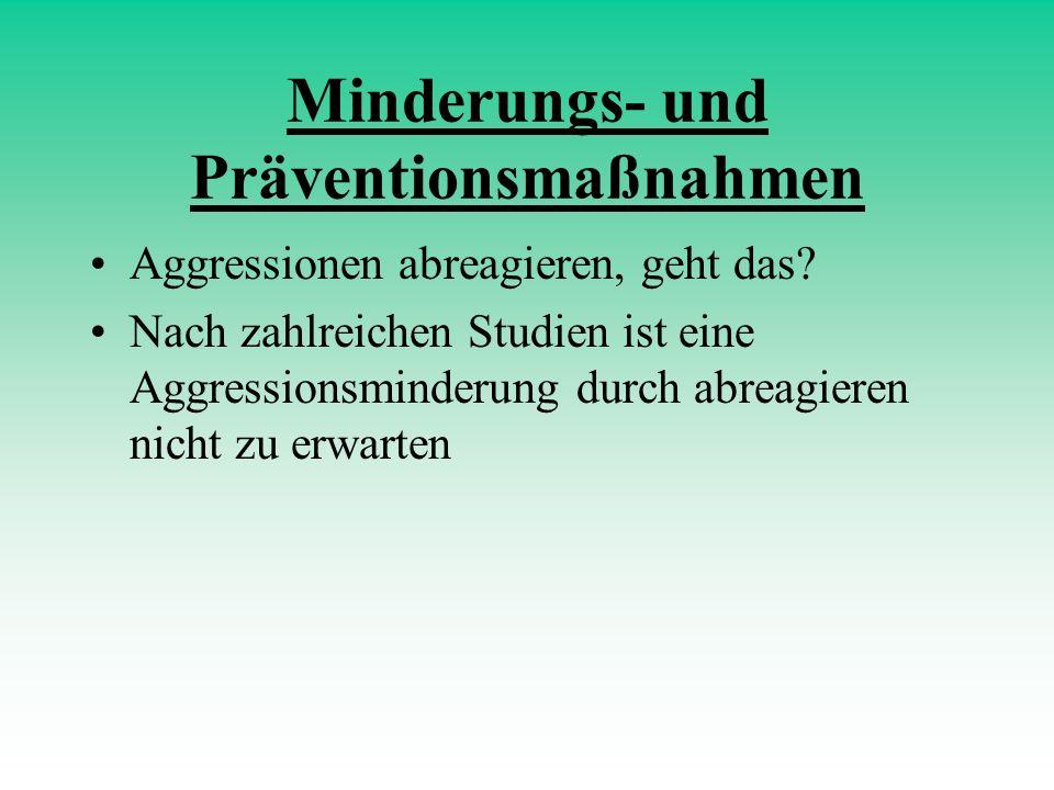 Minderungs- und Präventionsmaßnahmen Aggressionen abreagieren, geht das? Nach zahlreichen Studien ist eine Aggressionsminderung durch abreagieren nich