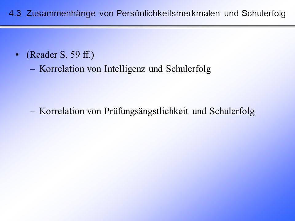 4.3 Zusammenhänge von Persönlichkeitsmerkmalen und Schulerfolg (Reader S. 59 ff.) –Korrelation von Intelligenz und Schulerfolg –Korrelation von Prüfun