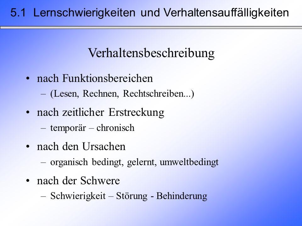 5.1 Lernschwierigkeiten und Verhaltensauffälligkeiten Verhaltensbeschreibung nach Funktionsbereichen –(Lesen, Rechnen, Rechtschreiben...) nach zeitlic