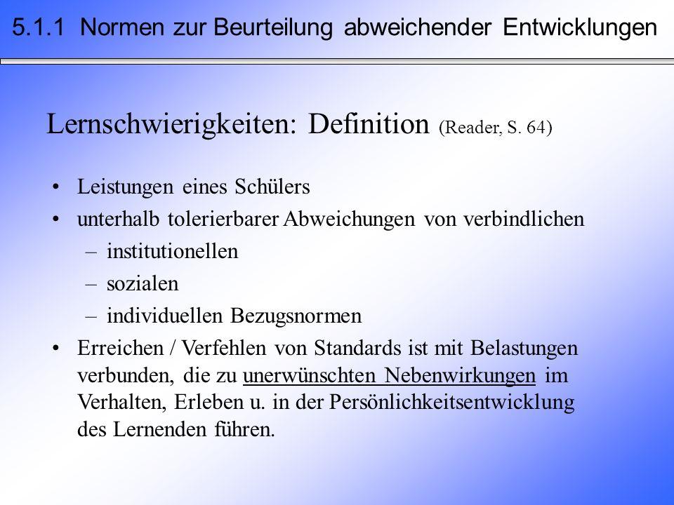Lernschwierigkeiten: Definition (Reader, S. 64) Leistungen eines Schülers unterhalb tolerierbarer Abweichungen von verbindlichen –institutionellen –so