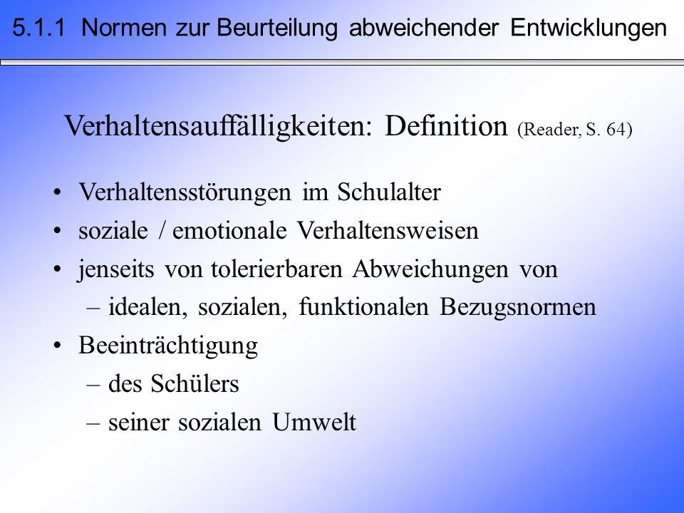 Verhaltensauffälligkeiten: Definition (Reader, S. 64) Verhaltensstörungen im Schulalter soziale / emotionale Verhaltensweisen jenseits von tolerierbar