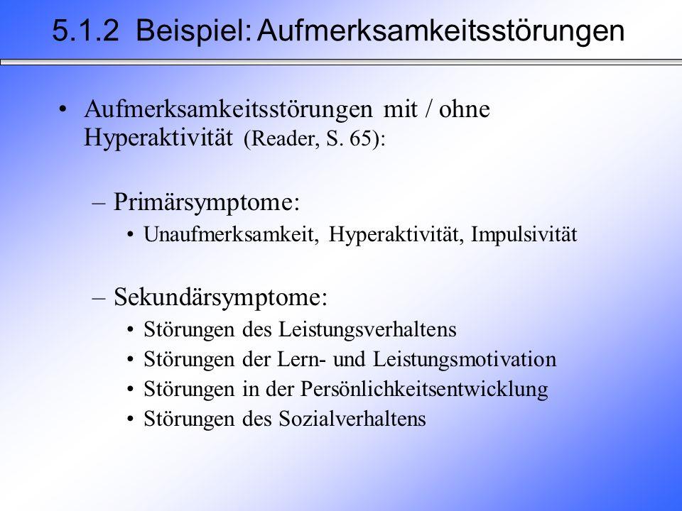 Aufmerksamkeitsstörungen mit / ohne Hyperaktivität (Reader, S. 65): –Primärsymptome: Unaufmerksamkeit, Hyperaktivität, Impulsivität –Sekundärsymptome: