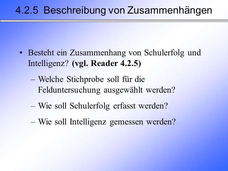 4.2.5 Beschreibung von Zusammenhängen Besteht ein Zusammenhang von Schulerfolg und Intelligenz? (vgl. Reader 4.2.5) –Welche Stichprobe soll für die Fe