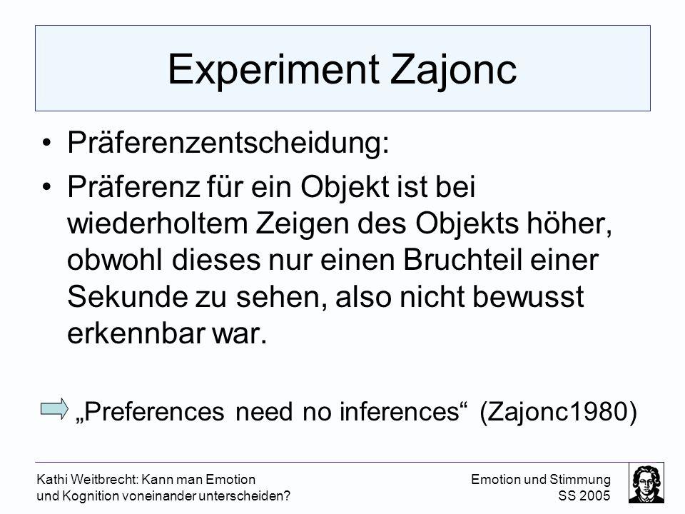 Kathi Weitbrecht: Kann man Emotion und Kognition voneinander unterscheiden? Emotion und Stimmung SS 2005 Experiment Zajonc Präferenzentscheidung: Präf