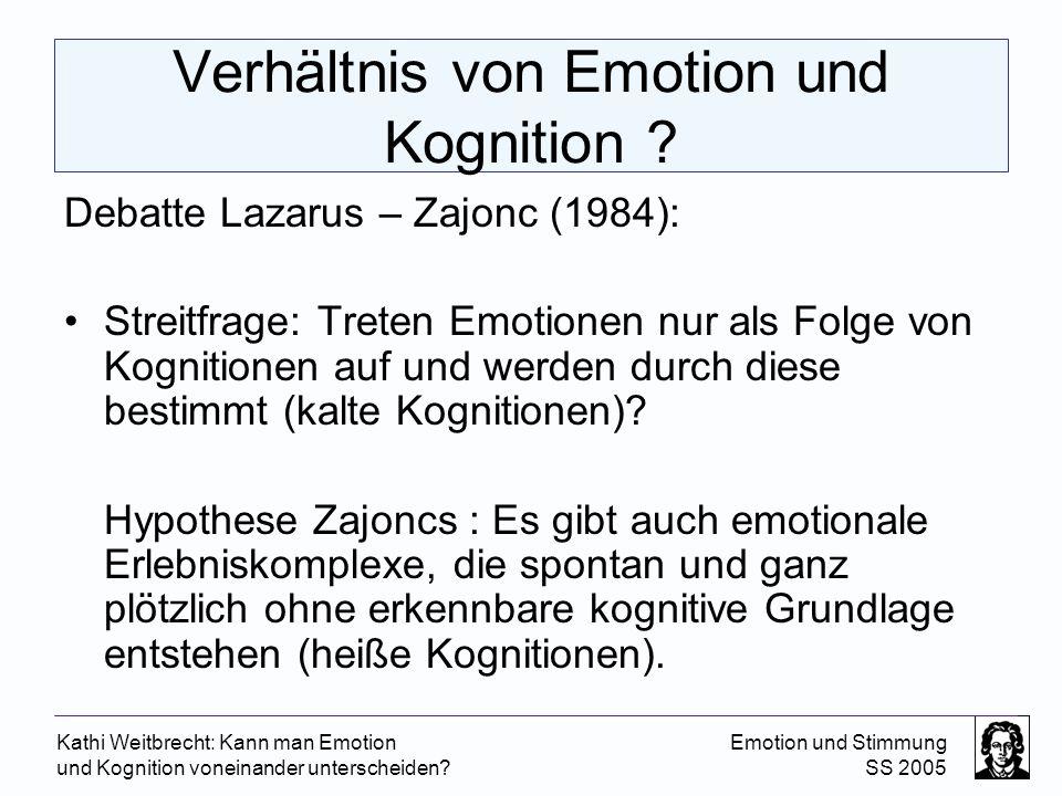 Kathi Weitbrecht: Kann man Emotion und Kognition voneinander unterscheiden? Emotion und Stimmung SS 2005 Verhältnis von Emotion und Kognition ? Debatt