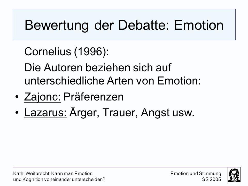 Kathi Weitbrecht: Kann man Emotion und Kognition voneinander unterscheiden? Emotion und Stimmung SS 2005 Bewertung der Debatte: Emotion Cornelius (199