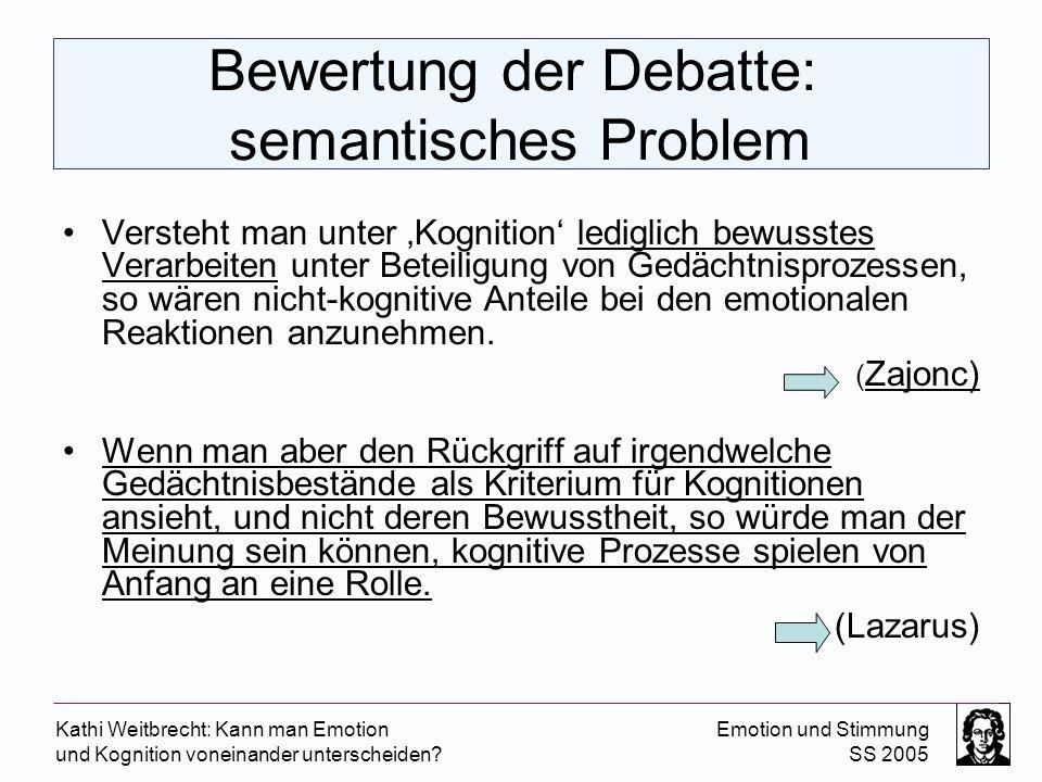 Kathi Weitbrecht: Kann man Emotion und Kognition voneinander unterscheiden? Emotion und Stimmung SS 2005 Bewertung der Debatte: semantisches Problem V