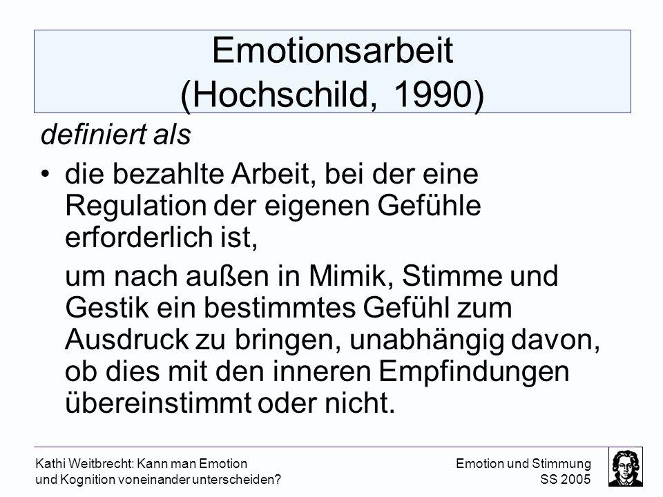 Kathi Weitbrecht: Kann man Emotion und Kognition voneinander unterscheiden? Emotion und Stimmung SS 2005 Emotionsarbeit (Hochschild, 1990) definiert a