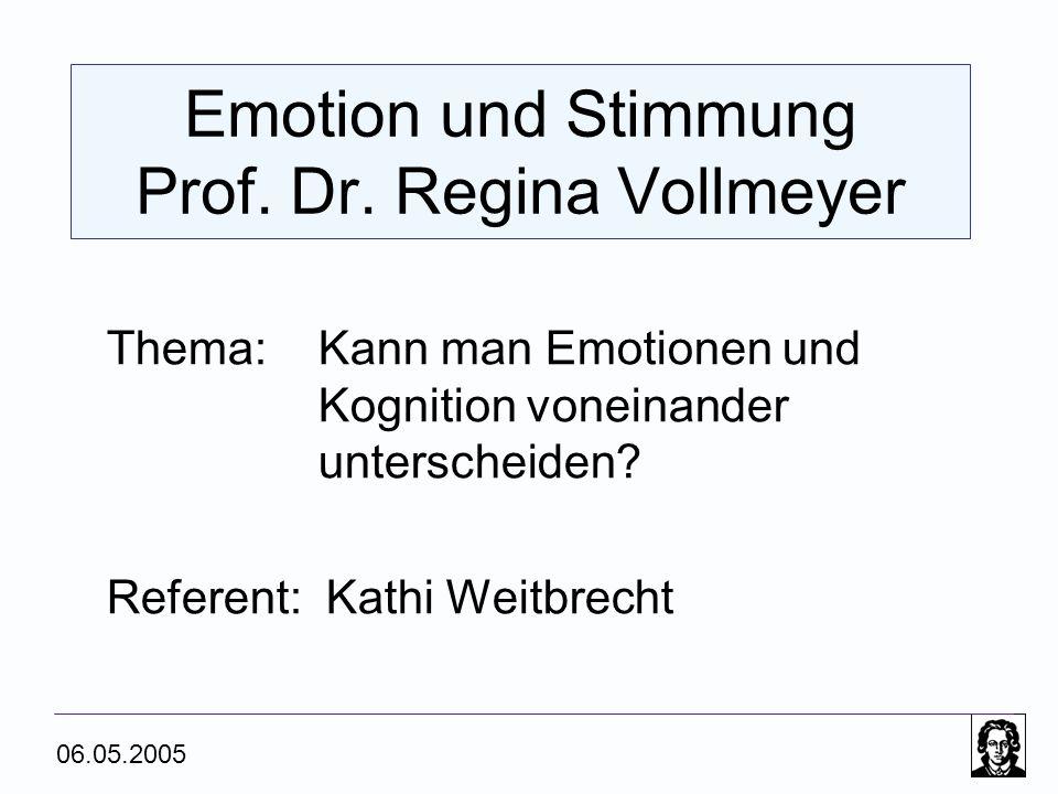 Emotion und Stimmung Prof. Dr. Regina Vollmeyer Thema: Kann man Emotionen und Kognition voneinander unterscheiden? Referent: Kathi Weitbrecht 06.05.20