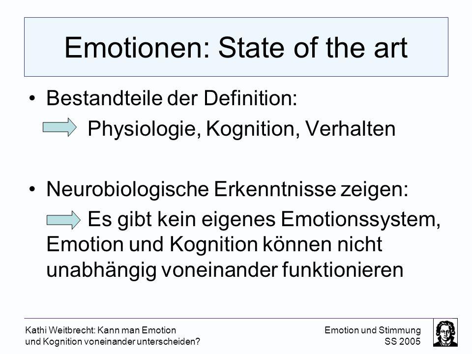 Kathi Weitbrecht: Kann man Emotion und Kognition voneinander unterscheiden? Emotion und Stimmung SS 2005 Emotionen: State of the art Bestandteile der