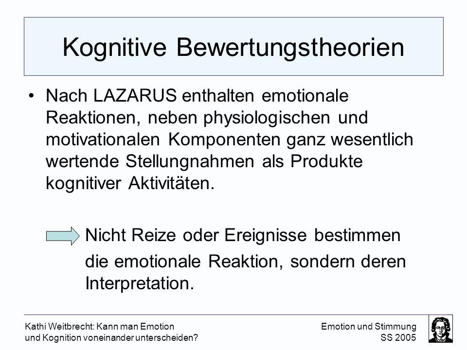 Kathi Weitbrecht: Kann man Emotion und Kognition voneinander unterscheiden? Emotion und Stimmung SS 2005 Kognitive Bewertungstheorien Nach LAZARUS ent