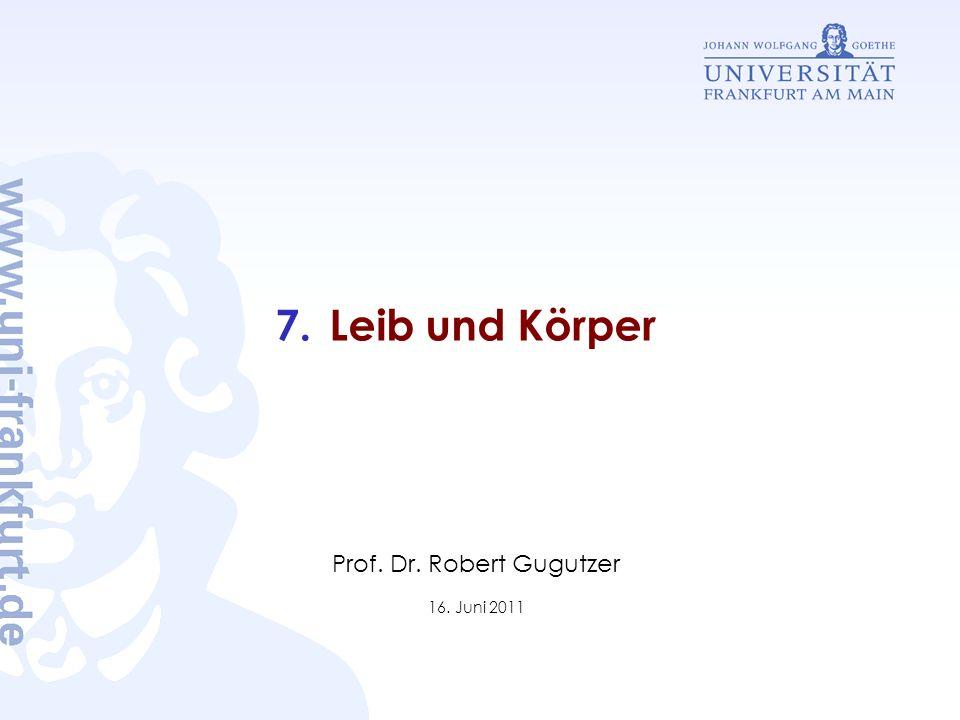 7.Leib und Körper Prof. Dr. Robert Gugutzer 16. Juni 2011