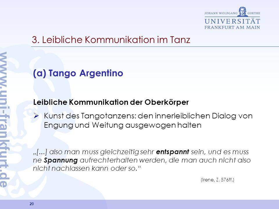 20 3. Leibliche Kommunikation im Tanz (a) Tango Argentino Leibliche Kommunikation der Oberkörper Kunst des Tangotanzens: den innerleiblichen Dialog vo