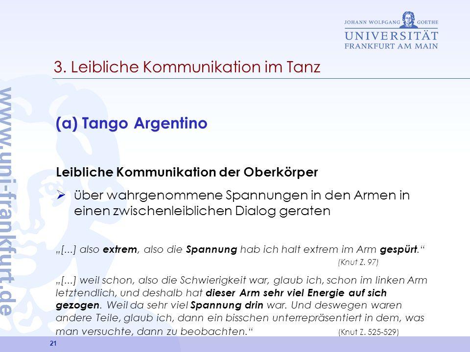 21 3. Leibliche Kommunikation im Tanz (a) Tango Argentino Leibliche Kommunikation der Oberkörper über wahrgenommene Spannungen in den Armen in einen z