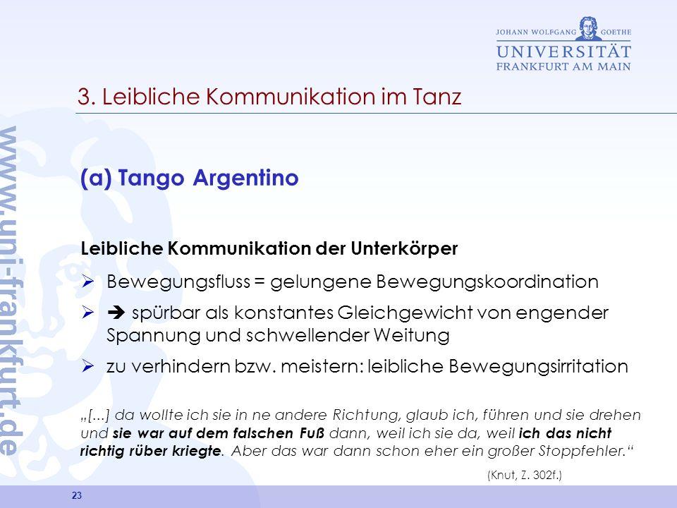23 3. Leibliche Kommunikation im Tanz (a) Tango Argentino Leibliche Kommunikation der Unterkörper Bewegungsfluss = gelungene Bewegungskoordination spü