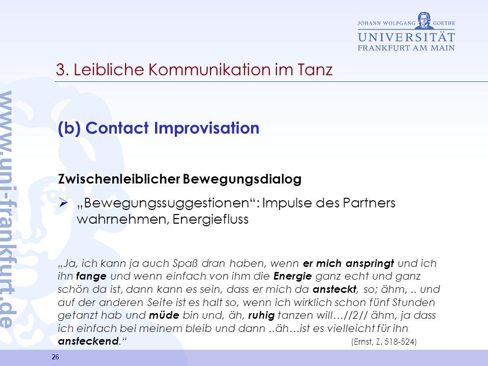 26 3. Leibliche Kommunikation im Tanz (b) Contact Improvisation Zwischenleiblicher Bewegungsdialog Bewegungssuggestionen: Impulse des Partners wahrneh