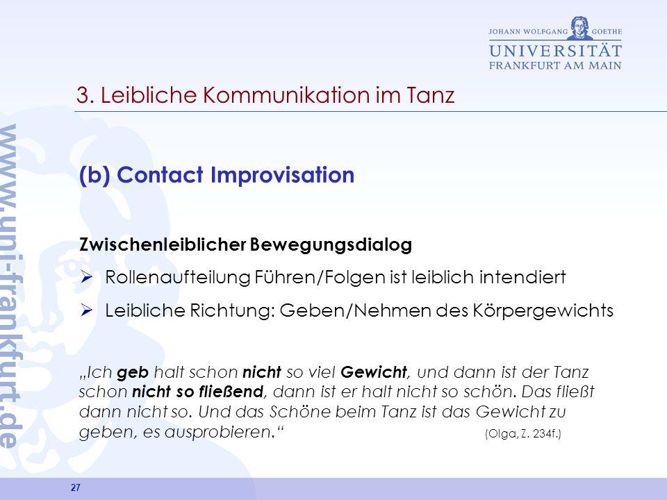 27 3. Leibliche Kommunikation im Tanz (b) Contact Improvisation Zwischenleiblicher Bewegungsdialog Rollenaufteilung Führen/Folgen ist leiblich intendi
