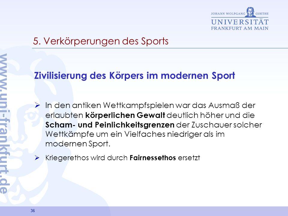 36 5. Verkörperungen des Sports Zivilisierung des Körpers im modernen Sport In den antiken Wettkampfspielen war das Ausmaß der erlaubten körperlichen