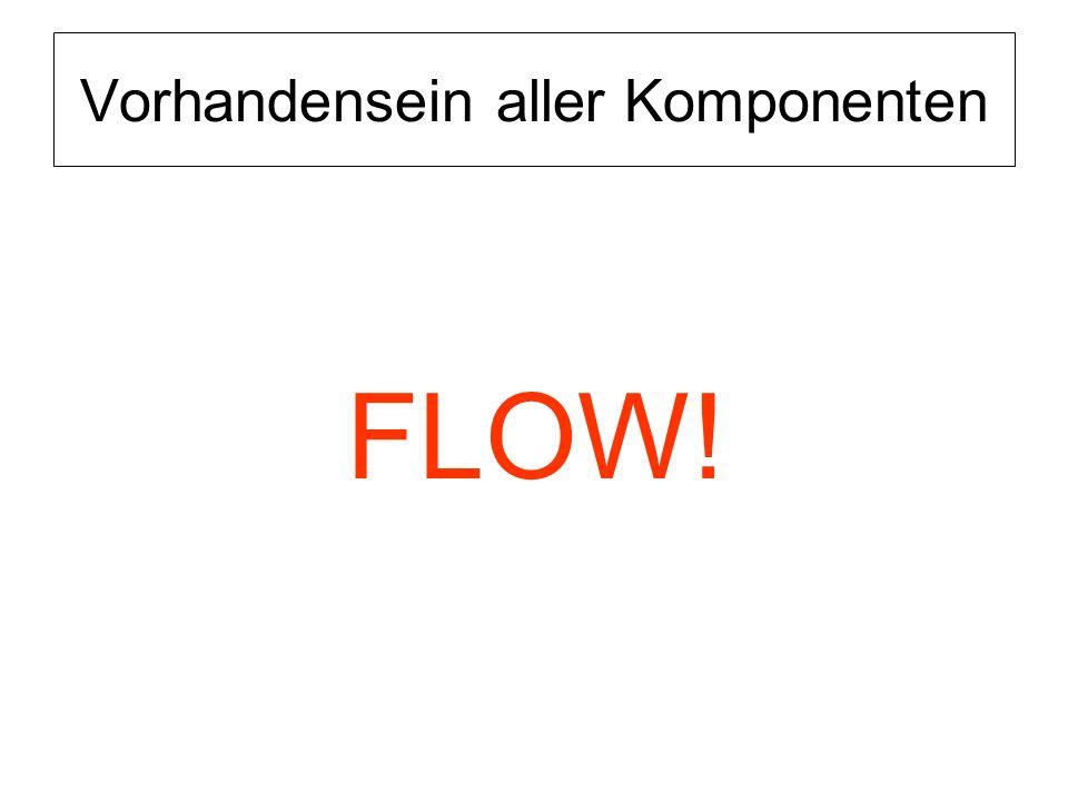Vorhandensein aller Komponenten FLOW!
