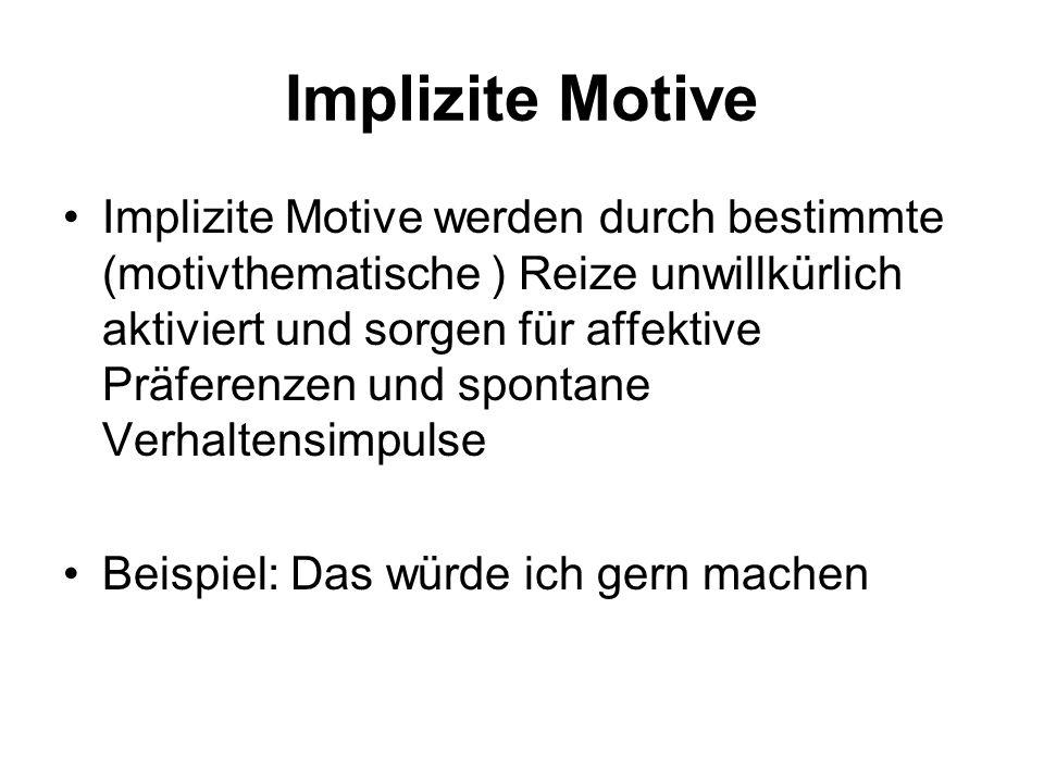 Implizite Motive Implizite Motive werden durch bestimmte (motivthematische ) Reize unwillkürlich aktiviert und sorgen für affektive Präferenzen und sp