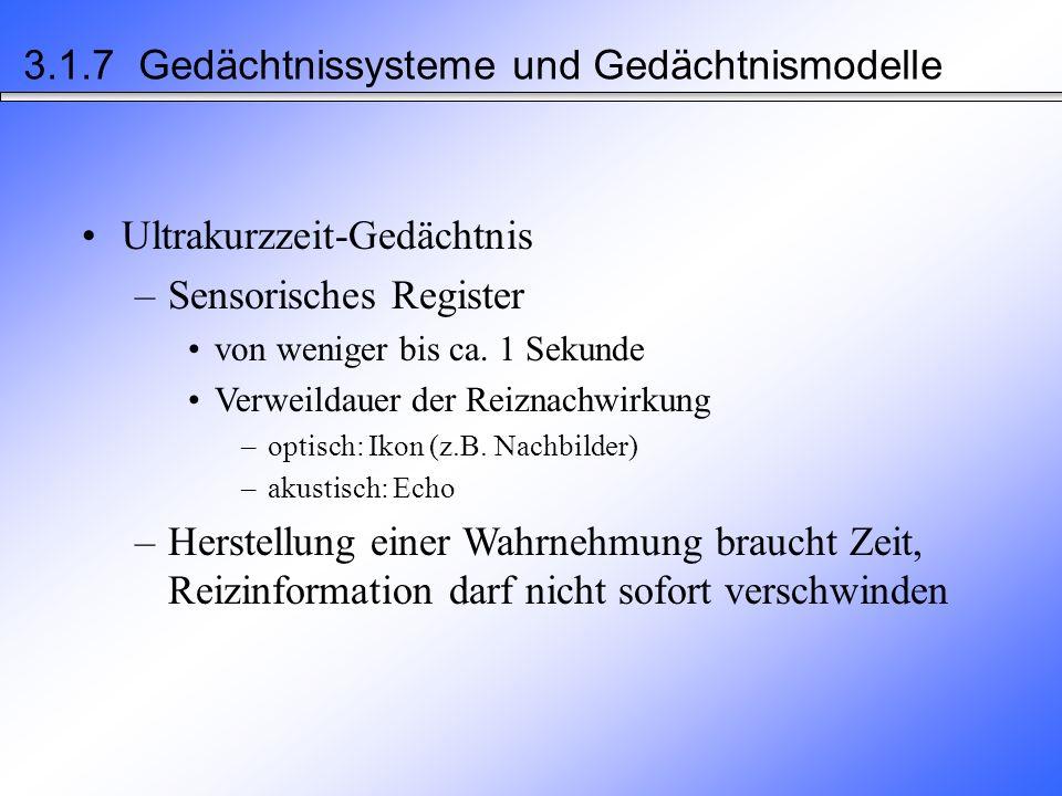 Sensori- sches Register Kurzzeit- speicher Langzeit- speicher Reizaufnahme Vergessen Informations- ausgabe Mehr-Speicher-Modell nach Atkinson und Shiffrin (1968) 3.1.7 Gedächtnissysteme und Gedächtnismodelle