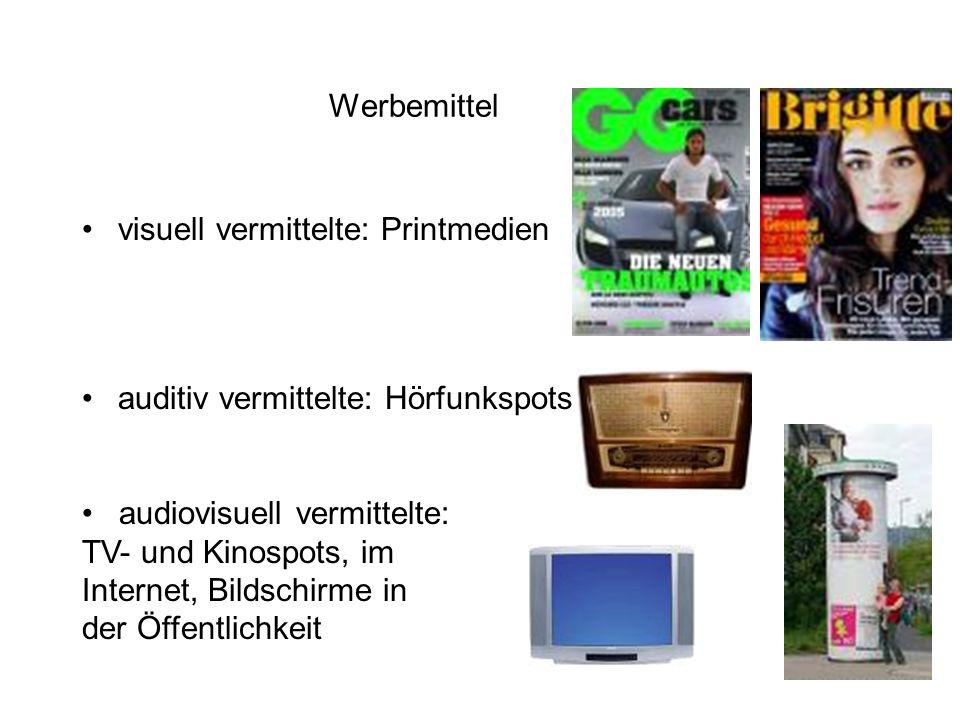 Werbemittel visuell vermittelte: Printmedien auditiv vermittelte: Hörfunkspots audiovisuell vermittelte: TV- und Kinospots, im Internet, Bildschirme i