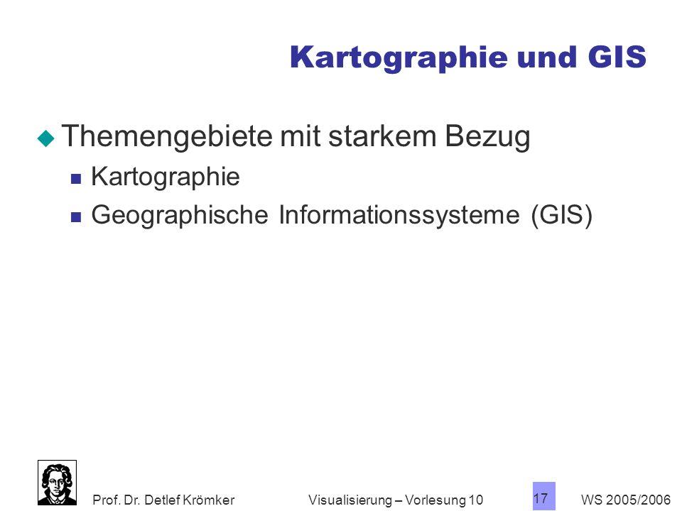 Prof. Dr. Detlef Krömker WS 2005/2006 17 Visualisierung – Vorlesung 10 Kartographie und GIS Themengebiete mit starkem Bezug Kartographie Geographische