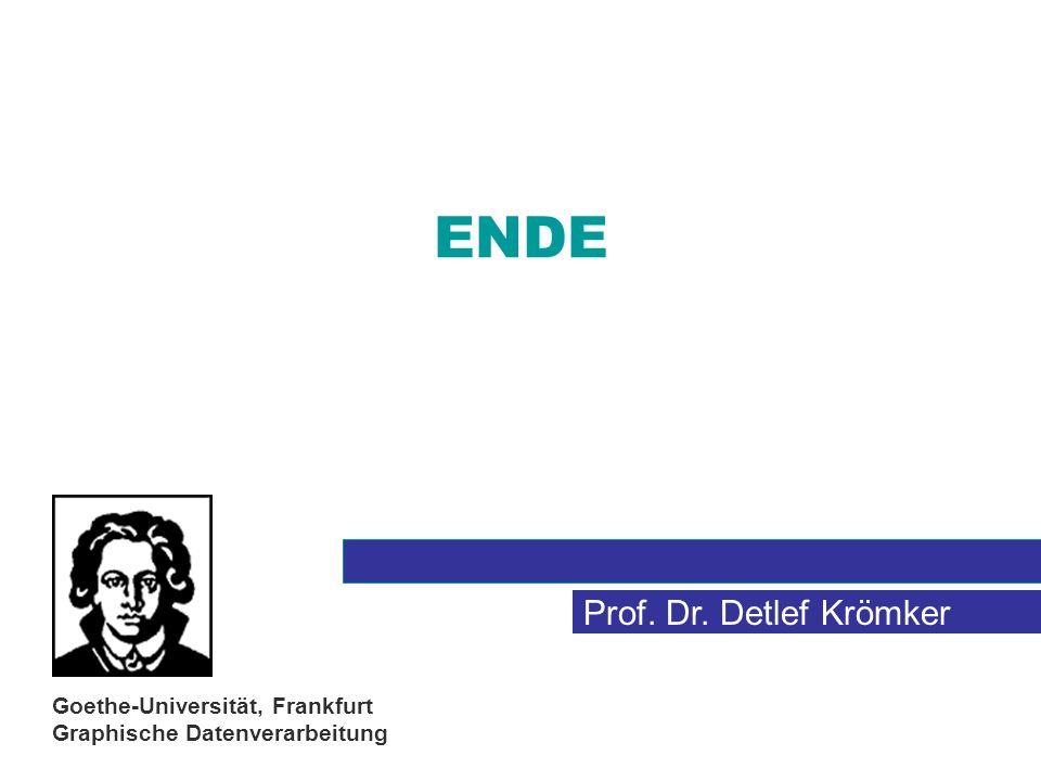 Prof. Dr. Detlef Krömker Goethe-Universität, Frankfurt Graphische Datenverarbeitung ENDE