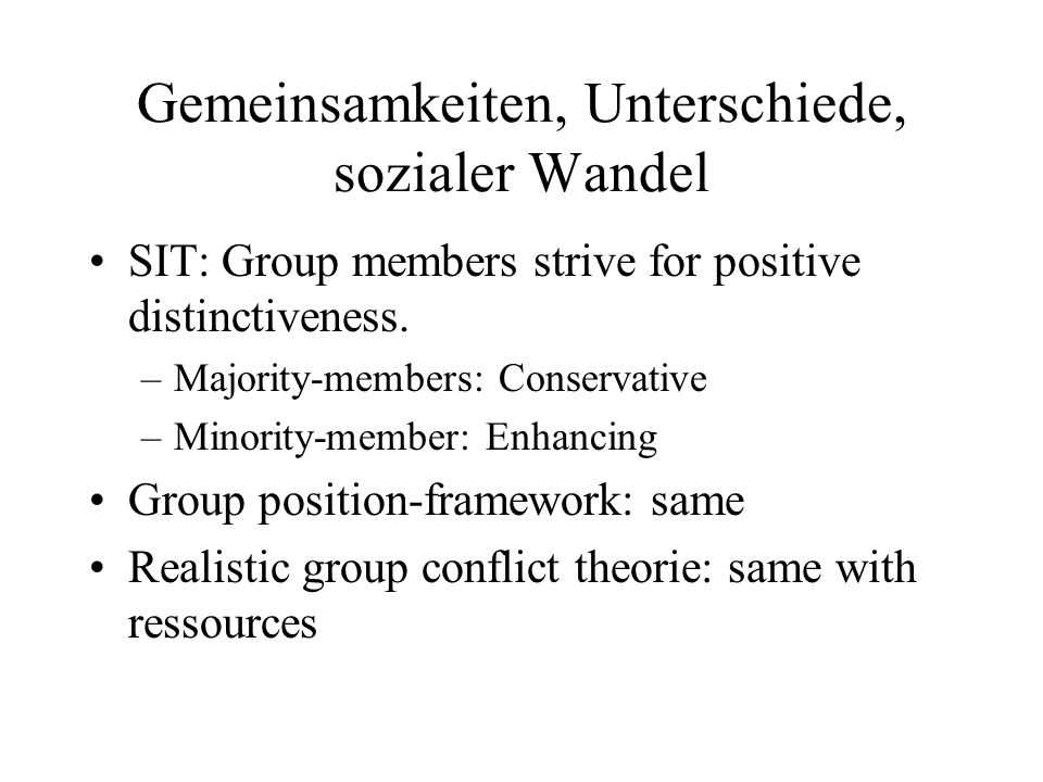 Gemeinsamkeiten, Unterschiede, sozialer Wandel SIT: Group members strive for positive distinctiveness.