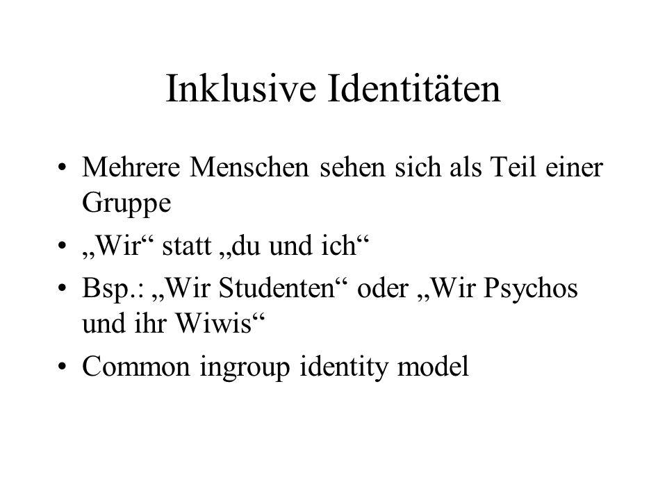 Inklusive Identitäten Mehrere Menschen sehen sich als Teil einer Gruppe Wir statt du und ich Bsp.: Wir Studenten oder Wir Psychos und ihr Wiwis Common