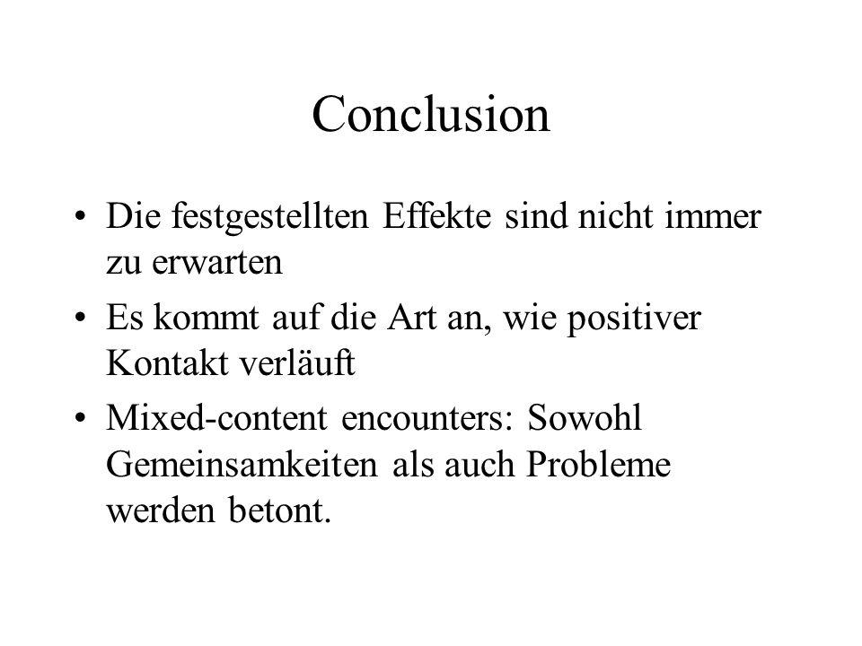 Conclusion Die festgestellten Effekte sind nicht immer zu erwarten Es kommt auf die Art an, wie positiver Kontakt verläuft Mixed-content encounters: S