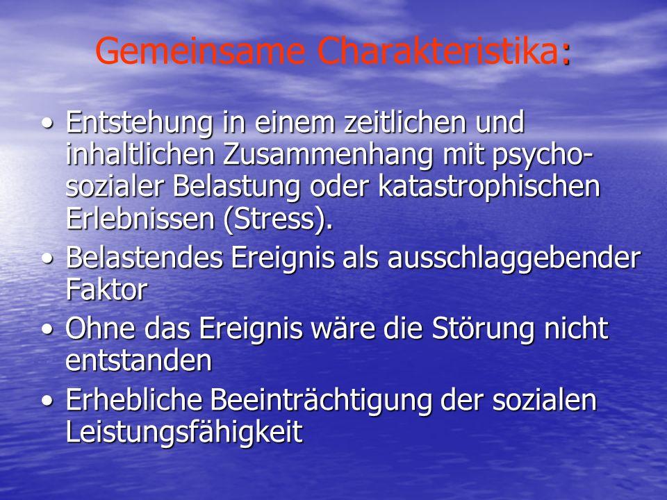 : Gemeinsame Charakteristika: Entstehung in einem zeitlichen und inhaltlichen Zusammenhang mit psycho- sozialer Belastung oder katastrophischen Erlebn