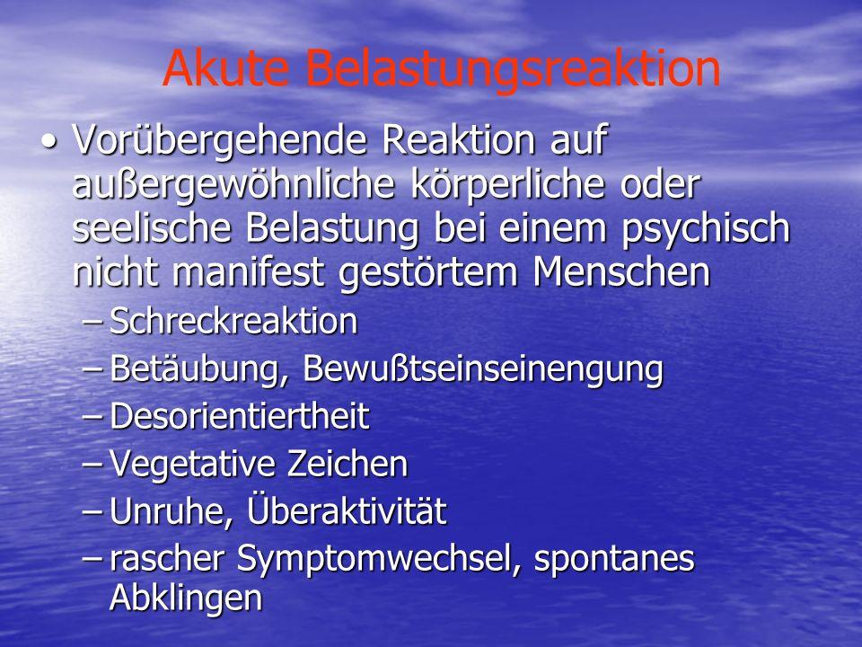 Akute Belastungsreaktion Vorübergehende Reaktion auf außergewöhnliche körperliche oder seelische Belastung bei einem psychisch nicht manifest gestörte