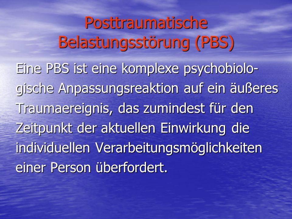 Posttraumatische Belastungsstörung (PBS) Eine PBS ist eine komplexe psychobiolo- gische Anpassungsreaktion auf ein äußeres Traumaereignis, das zuminde